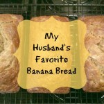 My Husband's Favorite Banana Bread
