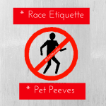 Race Etiquette Pet Peeves