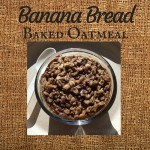 Banana Bread Baked Oatmeal Recipe