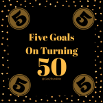 Five Goals On Turning 50