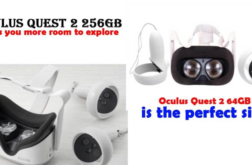 Best Comparison Between Oculus Quest 2 64 vs 256? Ultimate [2021] Guide