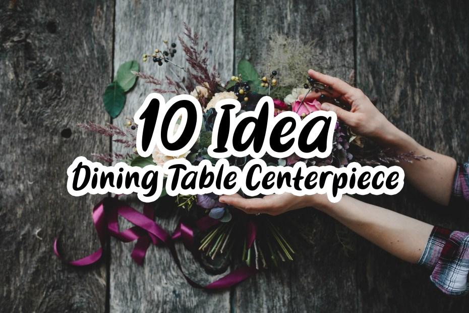 10 Idea Dining table centerpiece