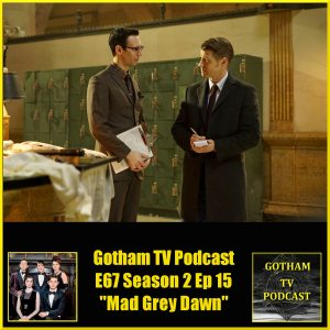 GTVP E67 Gotham S02E15 Mad Grey Dawn Podcast