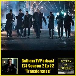GTVP E74 Gotham S02E22 Transference Podcast