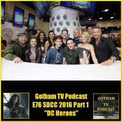 GTVP E76 SDCC2016 Part 1 Gotham and DC Movies Podcast