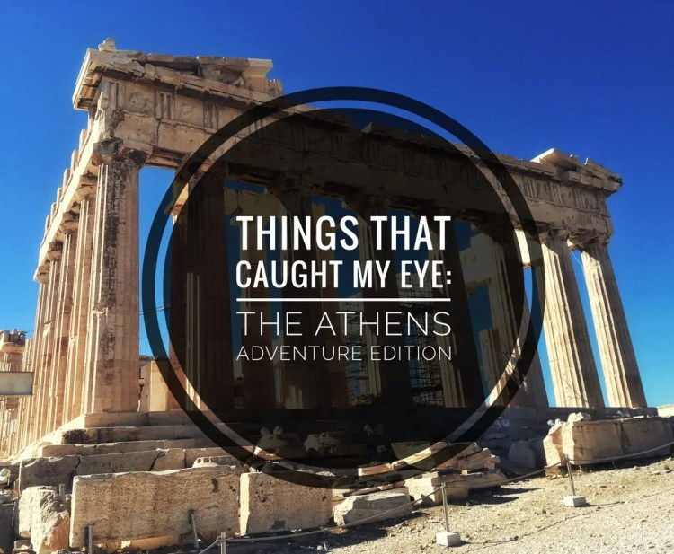 Things that Caught My Eye: The Athens Adventure Edition