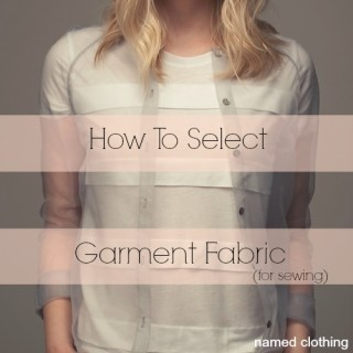 In this article, Named Clothing suggests how to select fabrics based on the style, use and maintenance of a garment. (Great information) -Sewtorial