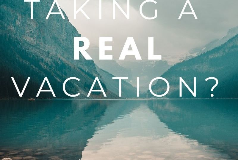 Are you taking a real vacation
