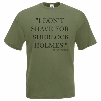 Watson 'I Dont Shave For Sherlock Holmes' Olive Green T-Shirt TV Series
