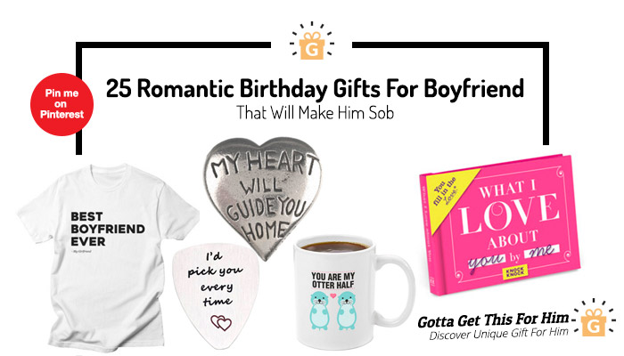 25 Romantic Birthday Gifts For Boyfriend That Will Make Him Sob
