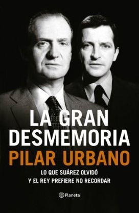 """""""La gran desmemoria: Lo que Suárez olvidó y el Rey prefiere no recordar"""", Pilar Urbano"""