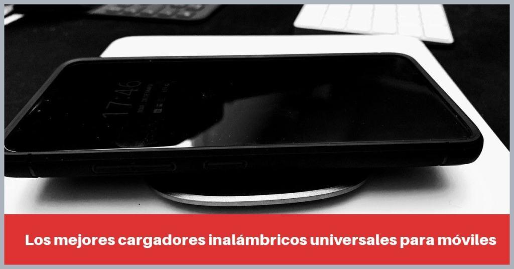 Los mejores cargadores inalámbricos universales para móviles