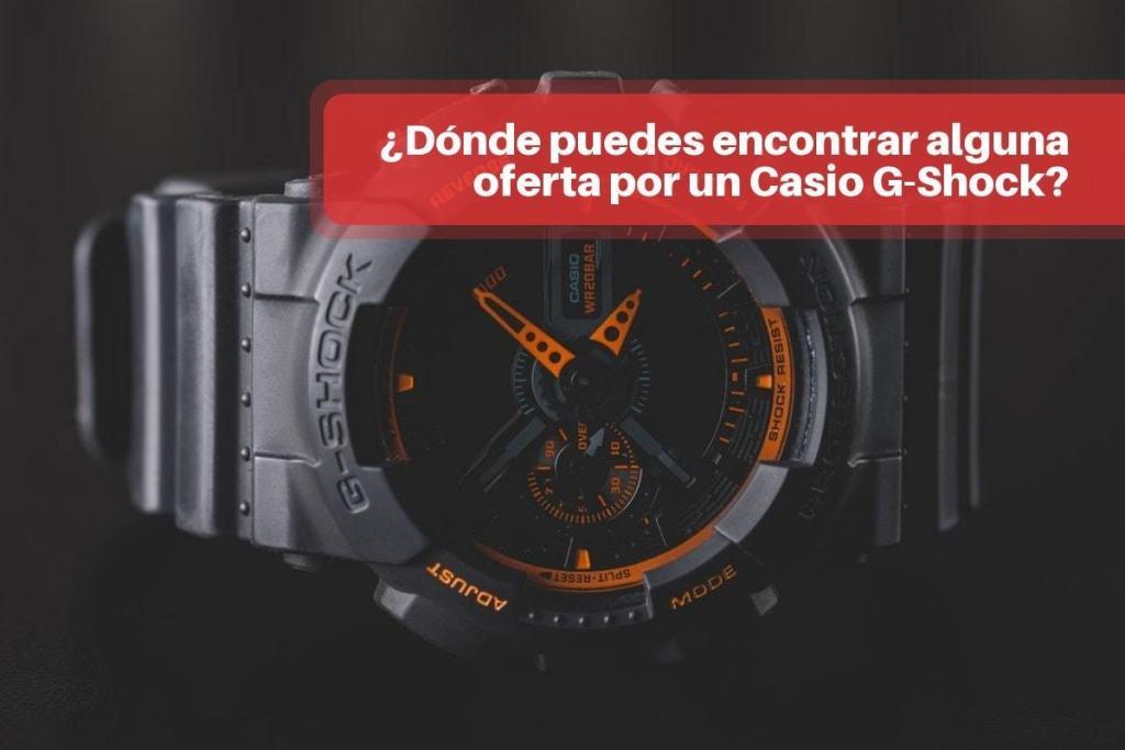 ¿Dónde puedes encontrar alguna oferta por un Casio G-Shock?