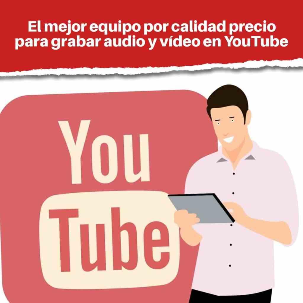 El mejor equipo por calidad precio para grabar audio y vídeo en YouTube