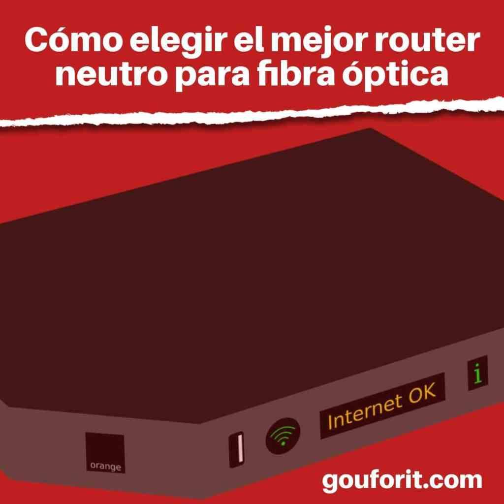 Cómo elegir el mejor router neutro para fibra óptica (Movistar, Orange, Vodafone, Ono)