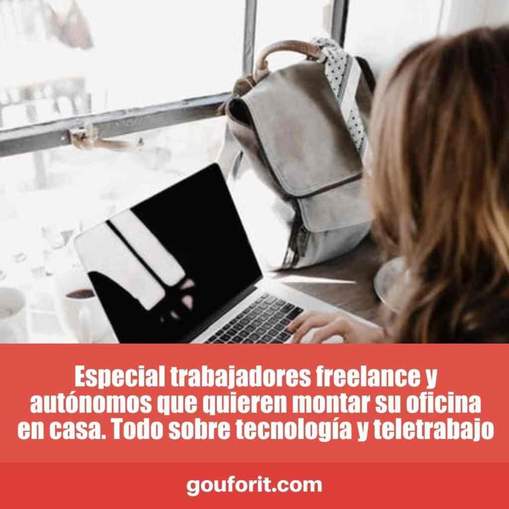 Especial trabajadores freelance y autónomos que quieren montar su oficina en casa. Todo sobre tecnología y teletrabajo