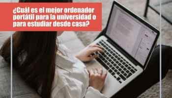 ¿Cuál es el mejor ordenador portátil para la universidad o para estudiar desde casa?