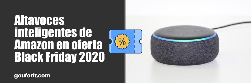 Altavoces inteligentes de Amazon en oferta Black Friday 2020