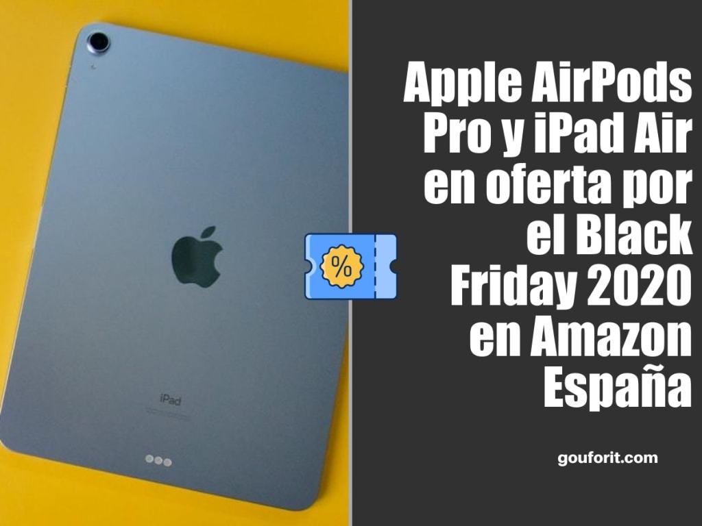 Apple AirPods Pro y iPad Air en oferta por el Black Friday 2020 en Amazon España