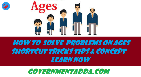 Problems On Ages Shortcut Tricks Tips & Concept Learn Now