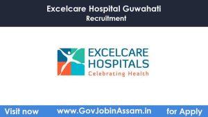 Excelcare Hospital Guwahati Vacancy 2020