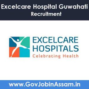 Excelcare Hospital Guwahati Recruitment 2021