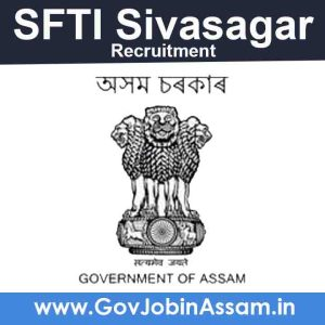 SFTI Sivasagar Recruitment 2021