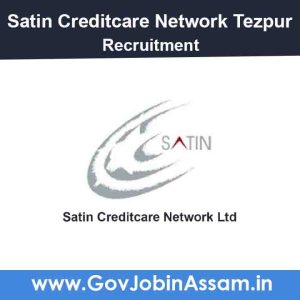 Satin Creditcare Network Ltd Tezpur Recruitment 2021