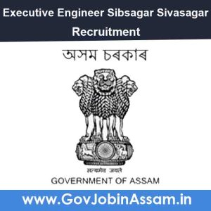 Executive Engineer Sibsagar Division (Irrigation) Recruitment 2021