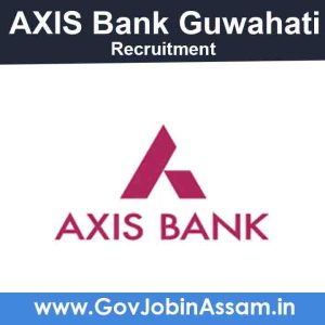 AXIS Bank Guwahati Recruitment 2021