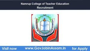 Namrup College Of Teacher Education Recruitment 2021