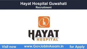 Hayat Hospital Guwahati Recruitment 2021