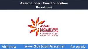 Assam Cancer Care Foundation Recruitment 2021