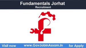 Fundamentals Jorhat Recruitment 2021
