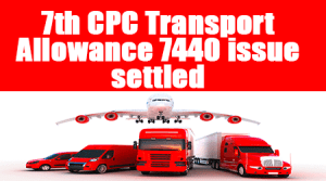 7th-CPC-Transport-Allowance-7440-issue-settled