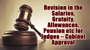 Revision in the salaries, gratuity, allowances, pension etc for Judges