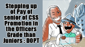 Stepping up of pay of senior of CSS promotion