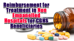 Reimbursement for Treatment in Non Empanelled Hospitals for CGHS Beneficiaries