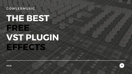 The Best Free VST Plugin Effects - GowlerMusic