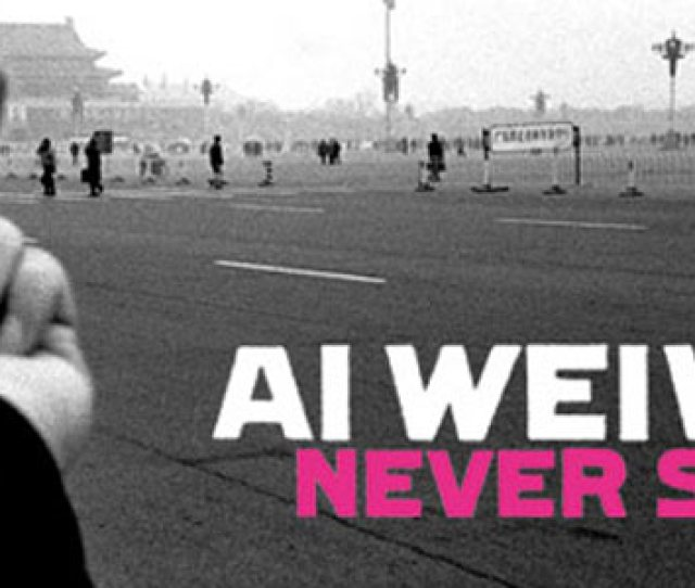 Ai Weiwei Never Sorry On