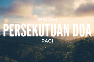 Ibadah Persekutuan Doa Pagi 22 Jul '17