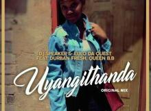 Dj Speaker & Eulo Da Quest - Uyangithanda feat. Durban Fresh & Queen B.B