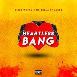 Bizza Wethu, Mr Thela & Avela - Heartless bang (Vox Mix)