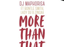 DJ Maphorisa - More Than That Ft. Bontle Smith, Lady Du & Zingah