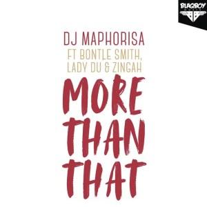 DJ Maphorisa - More Than That Ft. Bontle Smith, Lady Du & Zingah