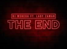 Dj Mshega feat. Lady Zamar - The End