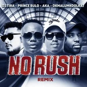 DJ Tira & Prince Bulo feat. AKA & Okmalumkoolkat - No Rush Remix