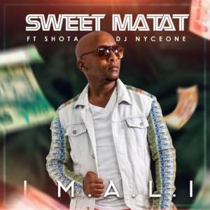 Sweet Matat - Imali (Ft. Shota & Dj Nyceone)
