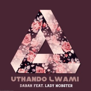 Dabah - uThando Lwami (feat. Lady Nobster)