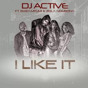 Dj Active ft. Emza, Mpumi & Zola Nombona - I Like It
